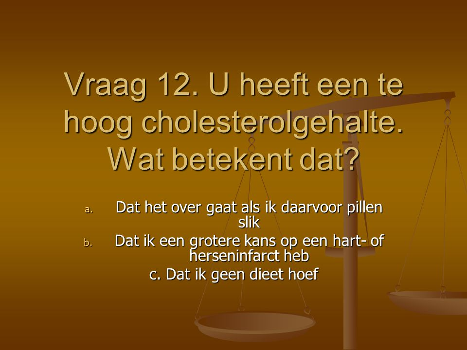 Vraag 12. U heeft een te hoog cholesterolgehalte. Wat betekent dat