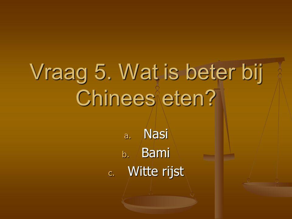 Vraag 5. Wat is beter bij Chinees eten