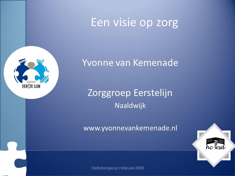 Een visie op zorg Yvonne van Kemenade Zorggroep Eerstelijn Naaldwijk