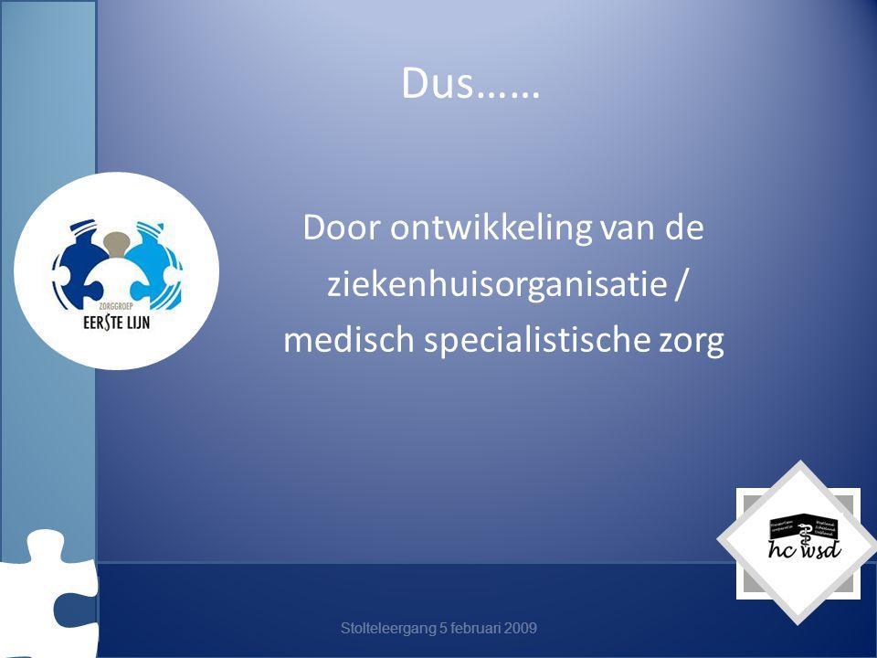 Dus…… Door ontwikkeling van de ziekenhuisorganisatie /
