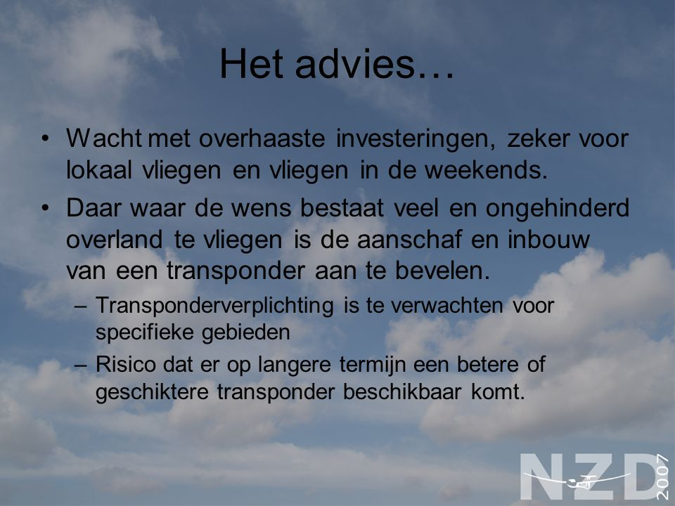 Het advies… Wacht met overhaaste investeringen, zeker voor lokaal vliegen en vliegen in de weekends.