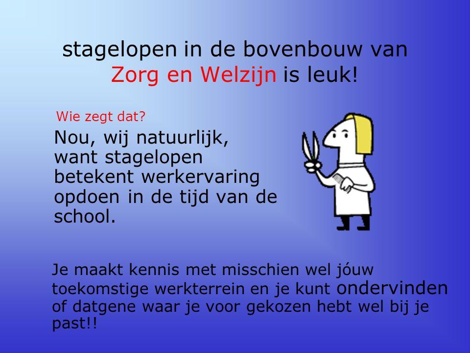 stagelopen in de bovenbouw van Zorg en Welzijn is leuk!