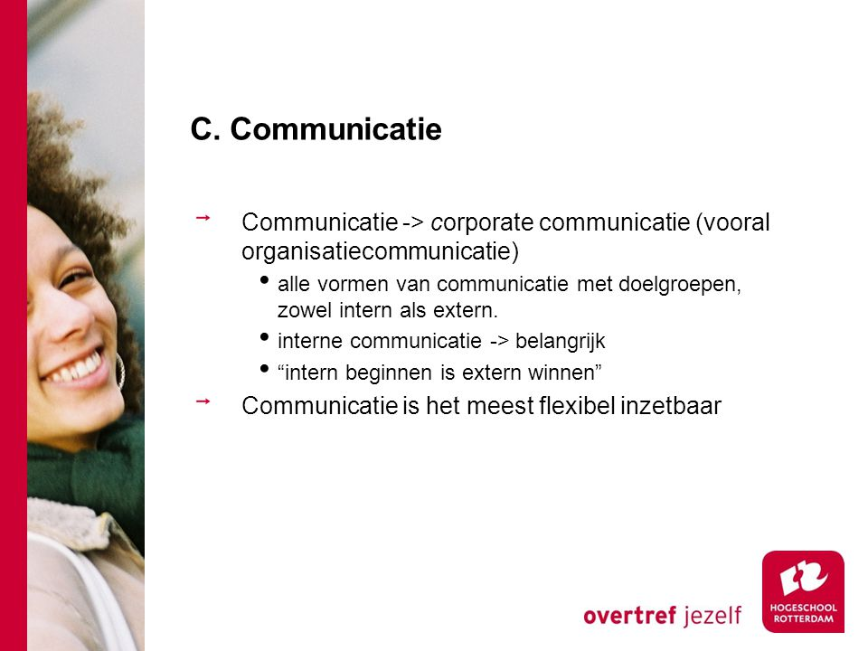 C. Communicatie Communicatie -> corporate communicatie (vooral organisatiecommunicatie)