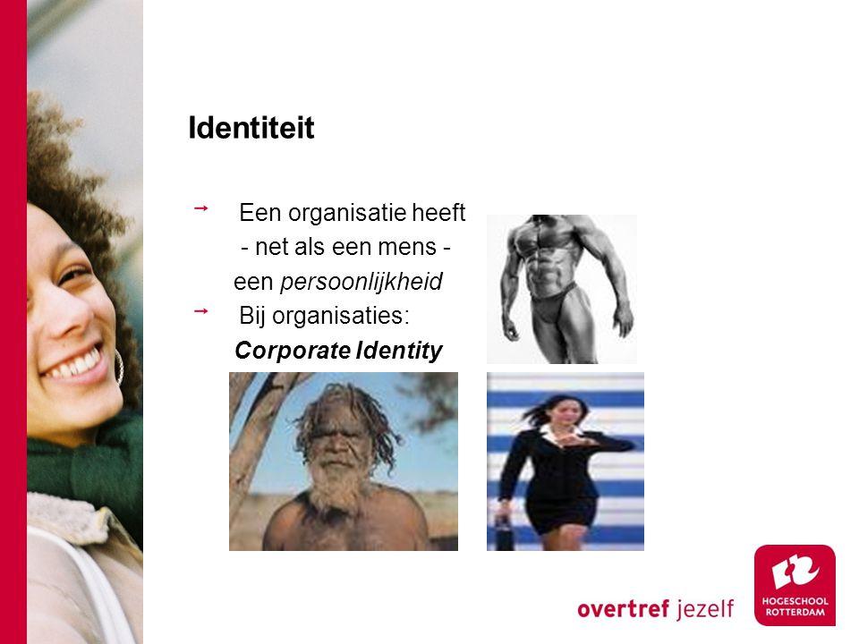 Identiteit Een organisatie heeft - net als een mens -