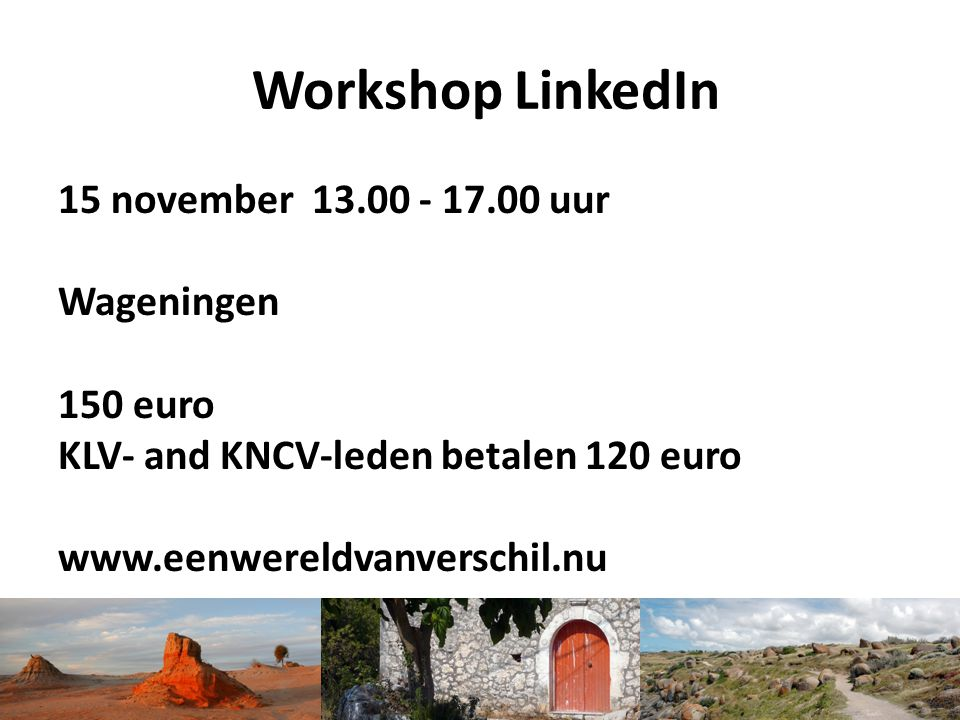 Workshop LinkedIn 15 november 13.00 - 17.00 uur Wageningen 150 euro
