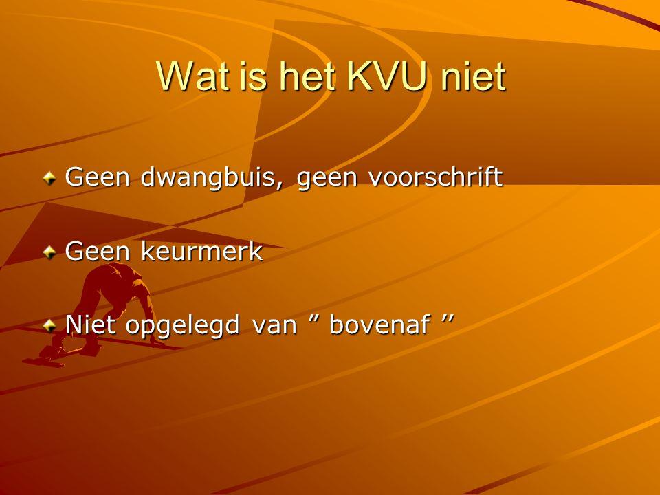 Wat is het KVU niet Geen dwangbuis, geen voorschrift Geen keurmerk