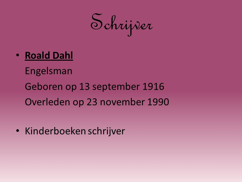 Schrijver Roald Dahl Engelsman Geboren op 13 september 1916