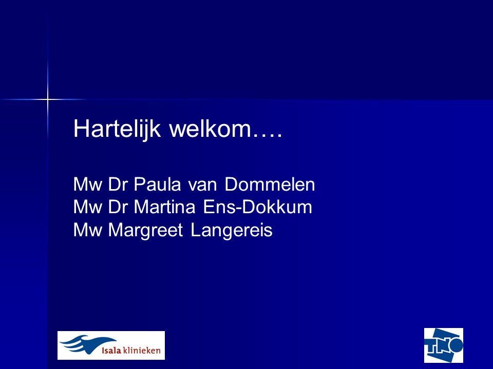 Hartelijk welkom…. Mw Dr Paula van Dommelen Mw Dr Martina Ens-Dokkum