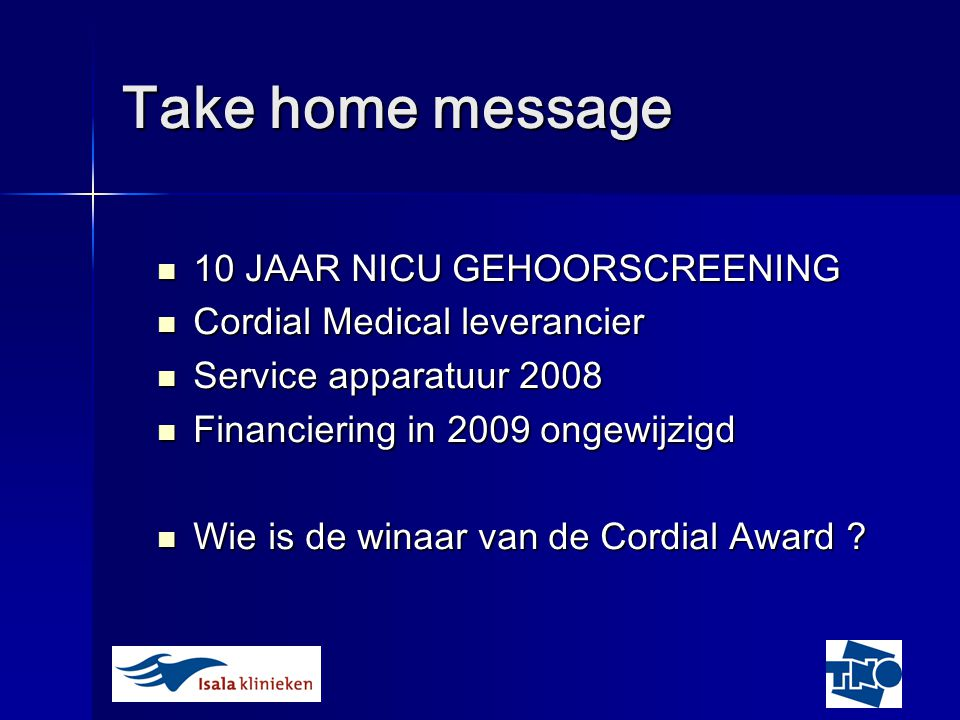Take home message 10 JAAR NICU GEHOORSCREENING