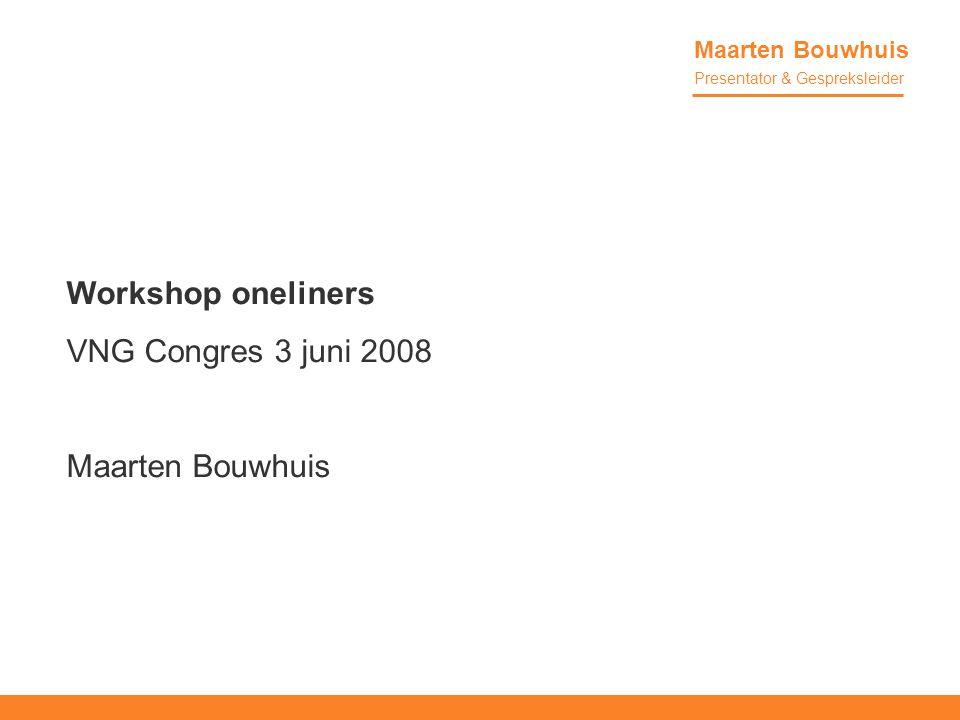 Workshop oneliners VNG Congres 3 juni 2008 Maarten Bouwhuis
