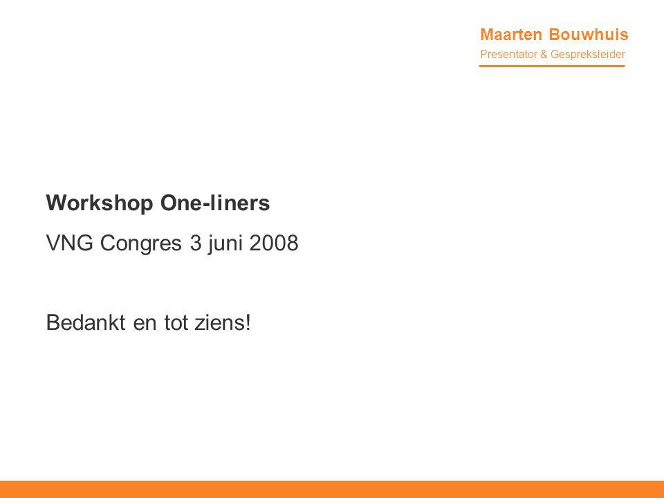 Workshop One-liners VNG Congres 3 juni 2008 Bedankt en tot ziens!
