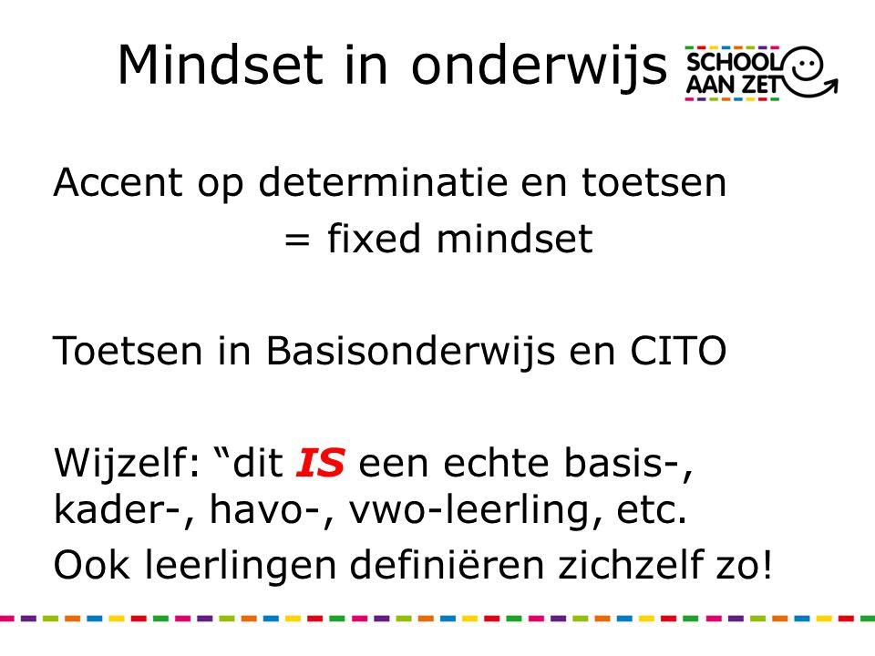 Mindset in onderwijs Accent op determinatie en toetsen = fixed mindset