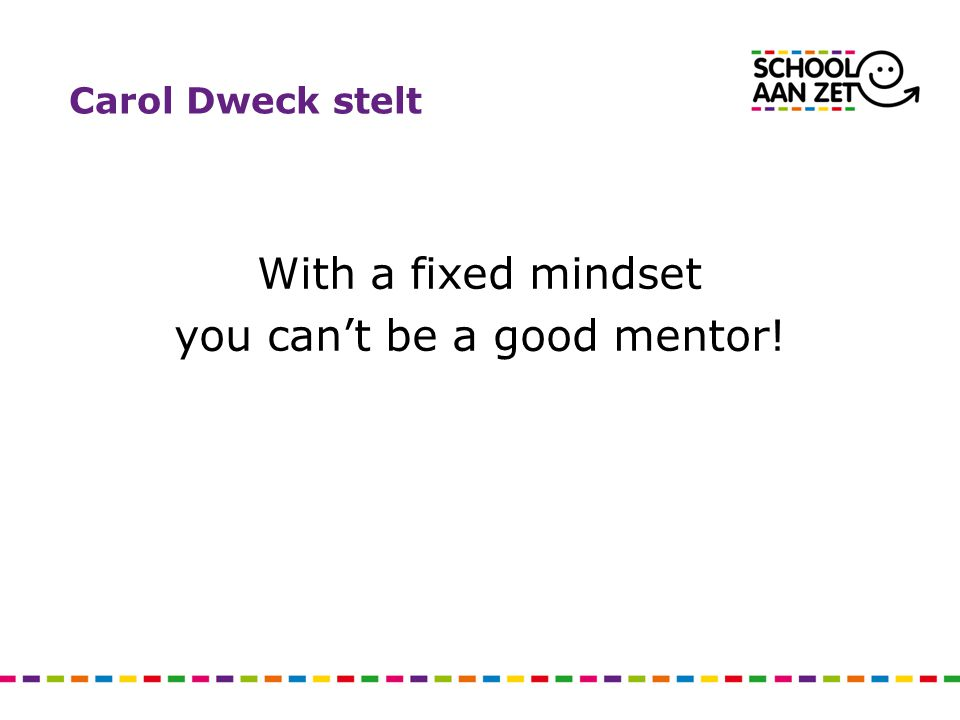 With a fixed mindset you can't be a good mentor!