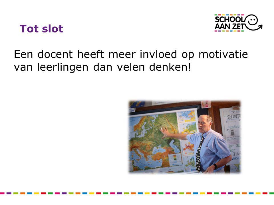 Tot slot Een docent heeft meer invloed op motivatie van leerlingen dan velen denken!