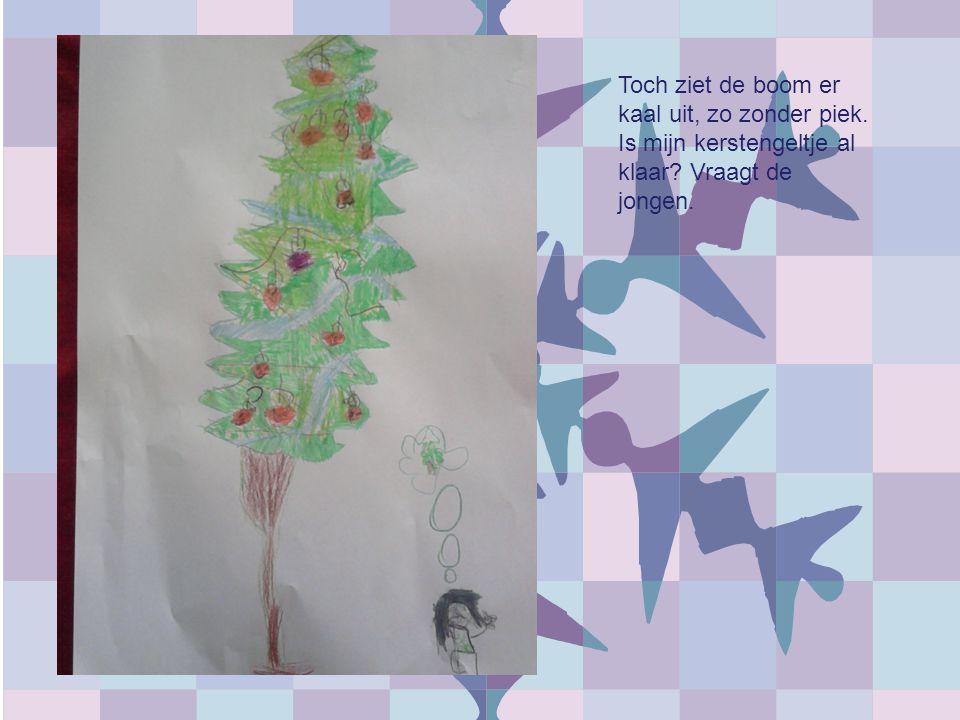 Toch ziet de boom er kaal uit, zo zonder piek.