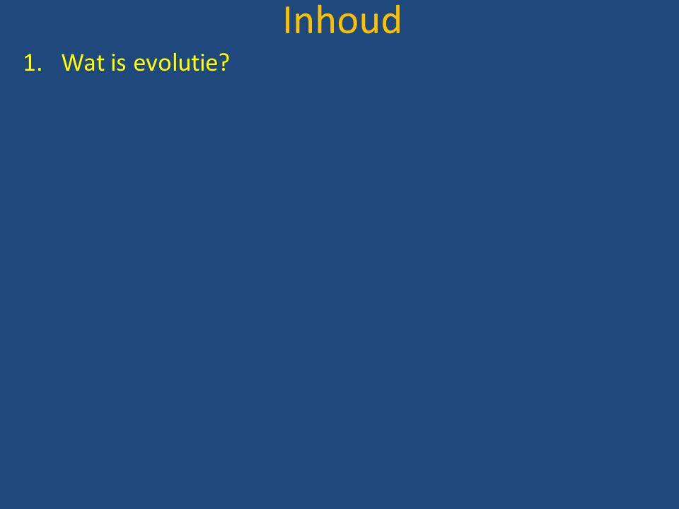 Inhoud Wat is evolutie