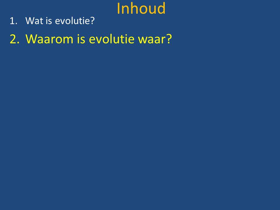 Inhoud Wat is evolutie Waarom is evolutie waar