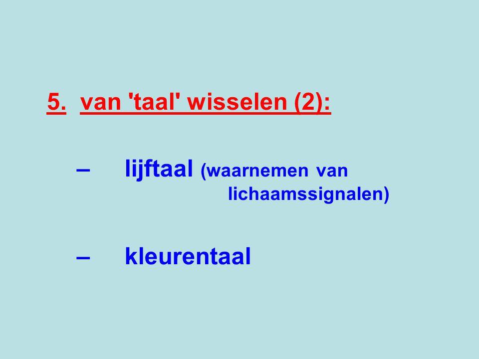 – lijftaal (waarnemen van lichaamssignalen)