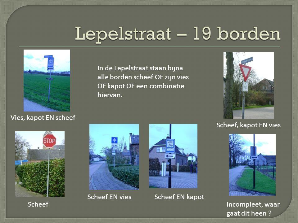 Lepelstraat – 19 borden In de Lepelstraat staan bijna alle borden scheef OF zijn vies OF kapot OF een combinatie hiervan.