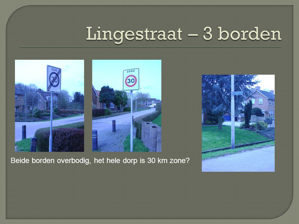 Lingestraat – 3 borden Beide borden overbodig, het hele dorp is 30 km zone