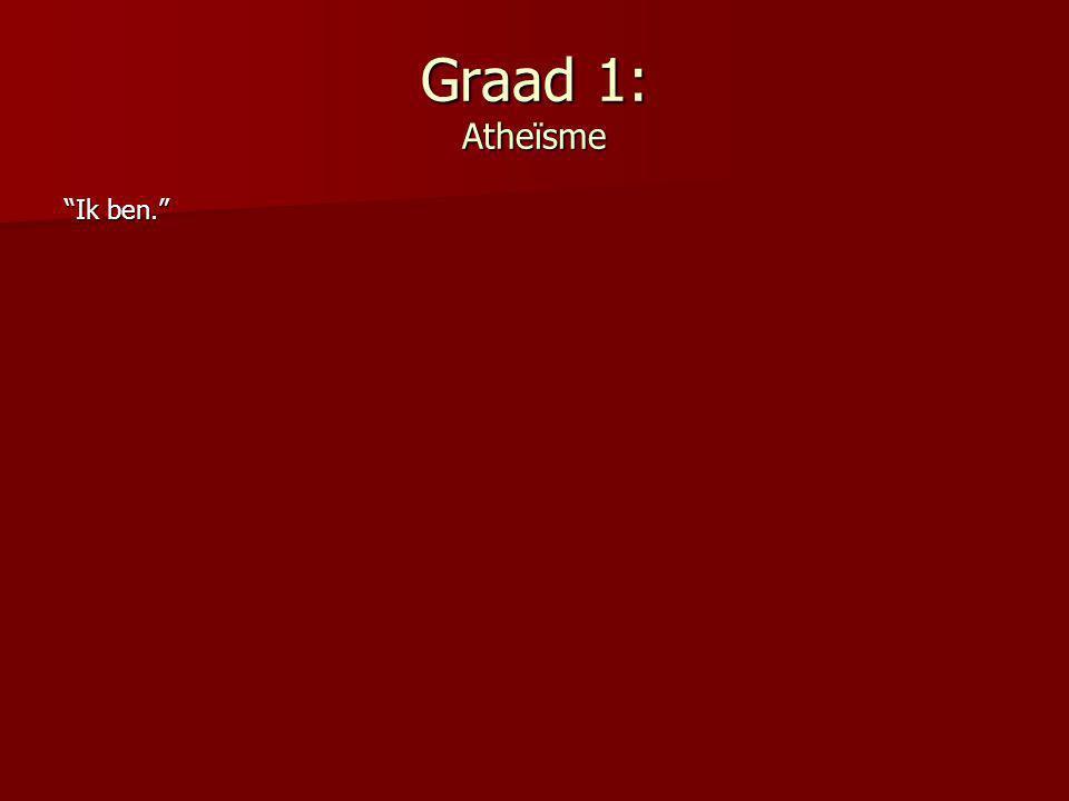 Graad 1: Atheïsme Ik ben.