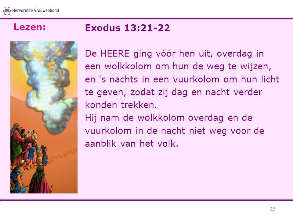Lezen: Exodus 13:21-22.