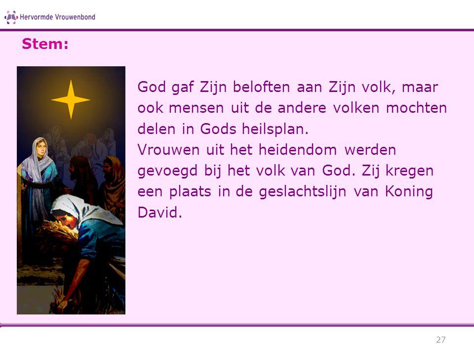 Stem: God gaf Zijn beloften aan Zijn volk, maar ook mensen uit de andere volken mochten delen in Gods heilsplan.