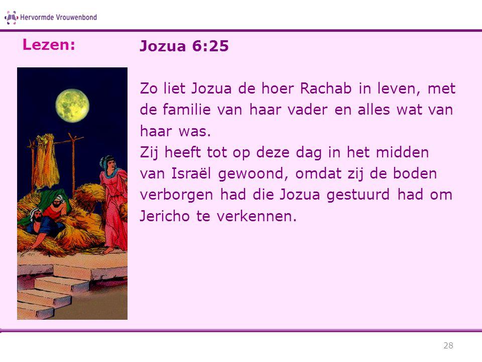 Lezen: Jozua 6:25. Zo liet Jozua de hoer Rachab in leven, met de familie van haar vader en alles wat van haar was.
