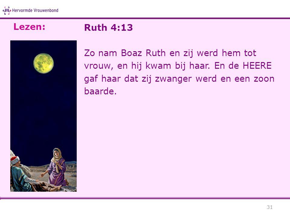 Lezen: Ruth 4:13. Zo nam Boaz Ruth en zij werd hem tot vrouw, en hij kwam bij haar.