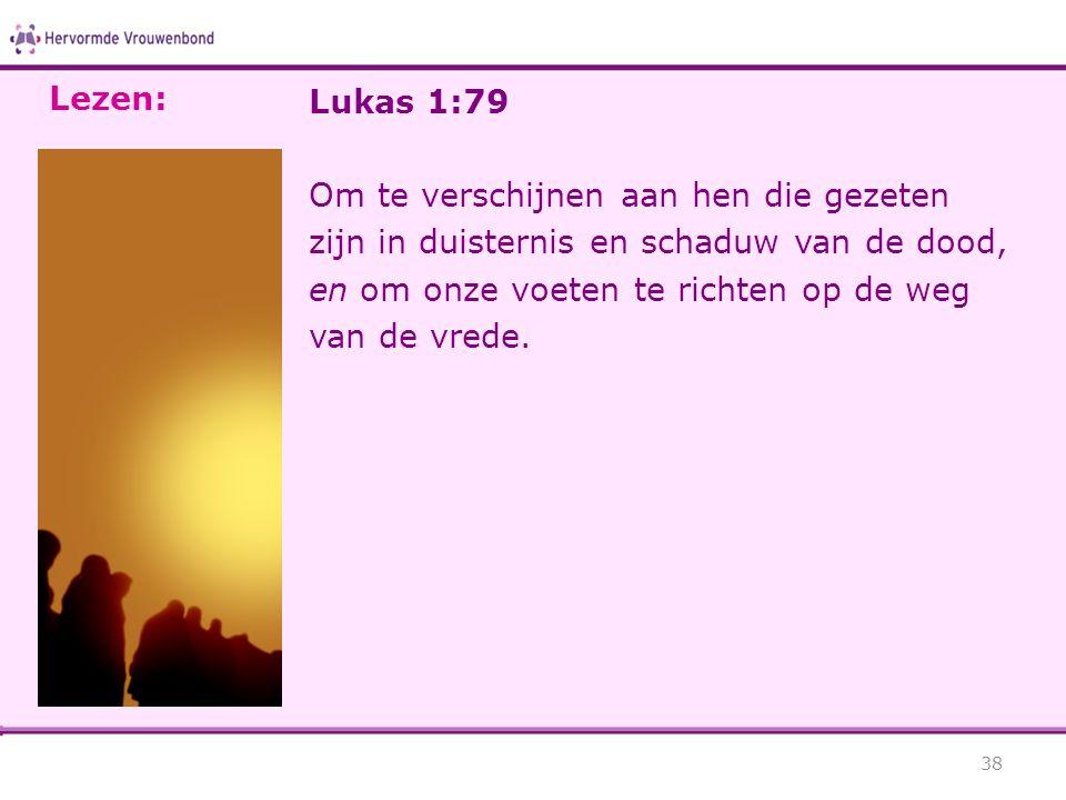 Lezen: Lukas 1:79.