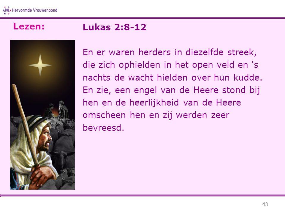 Lezen: Lukas 2:8-12. En er waren herders in diezelfde streek, die zich ophielden in het open veld en s nachts de wacht hielden over hun kudde.