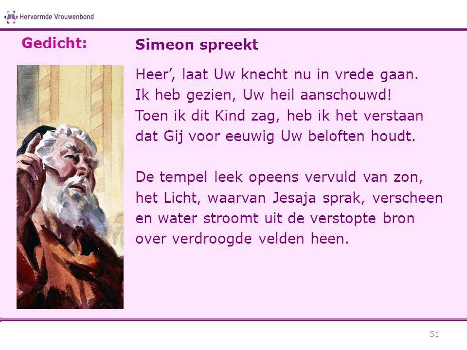 Gedicht: Simeon spreekt. Heer', laat Uw knecht nu in vrede gaan. Ik heb gezien, Uw heil aanschouwd!