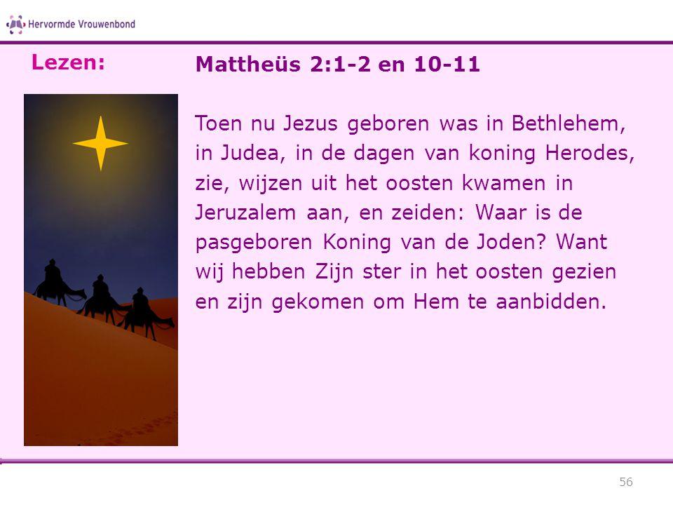 Lezen: Mattheüs 2:1-2 en 10-11.