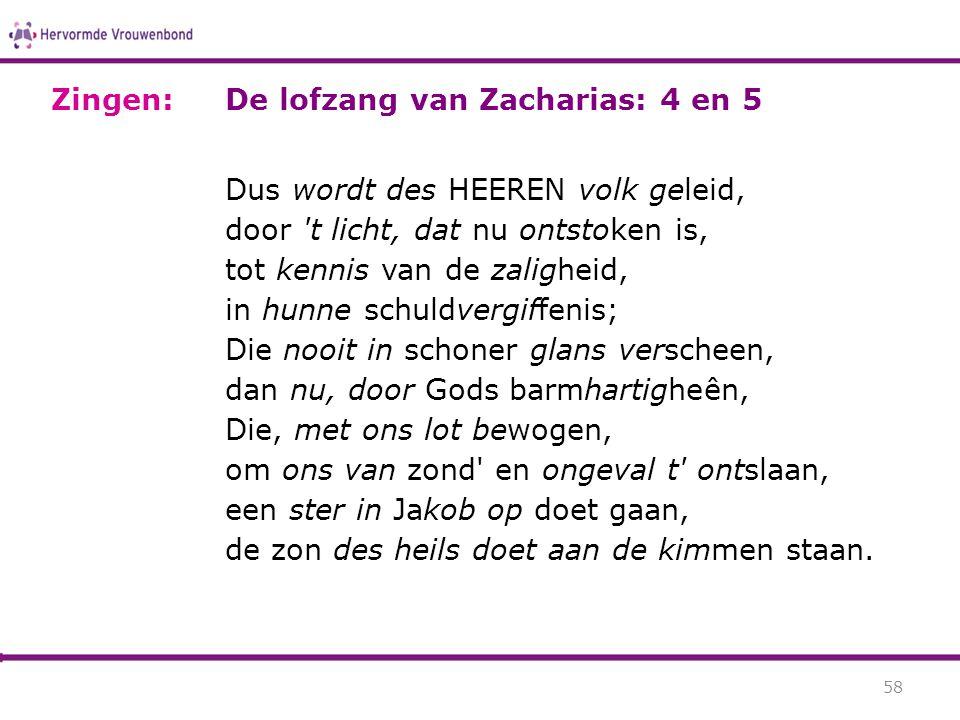 Zingen: De lofzang van Zacharias: 4 en 5.