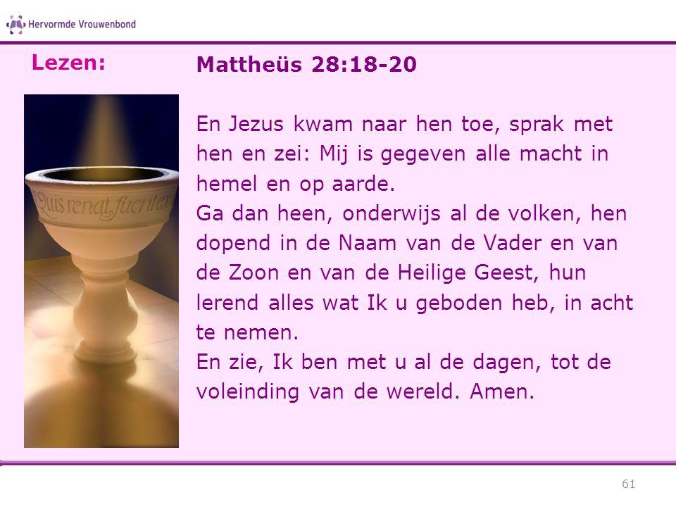 Lezen: Mattheüs 28:18-20. En Jezus kwam naar hen toe, sprak met hen en zei: Mij is gegeven alle macht in hemel en op aarde.