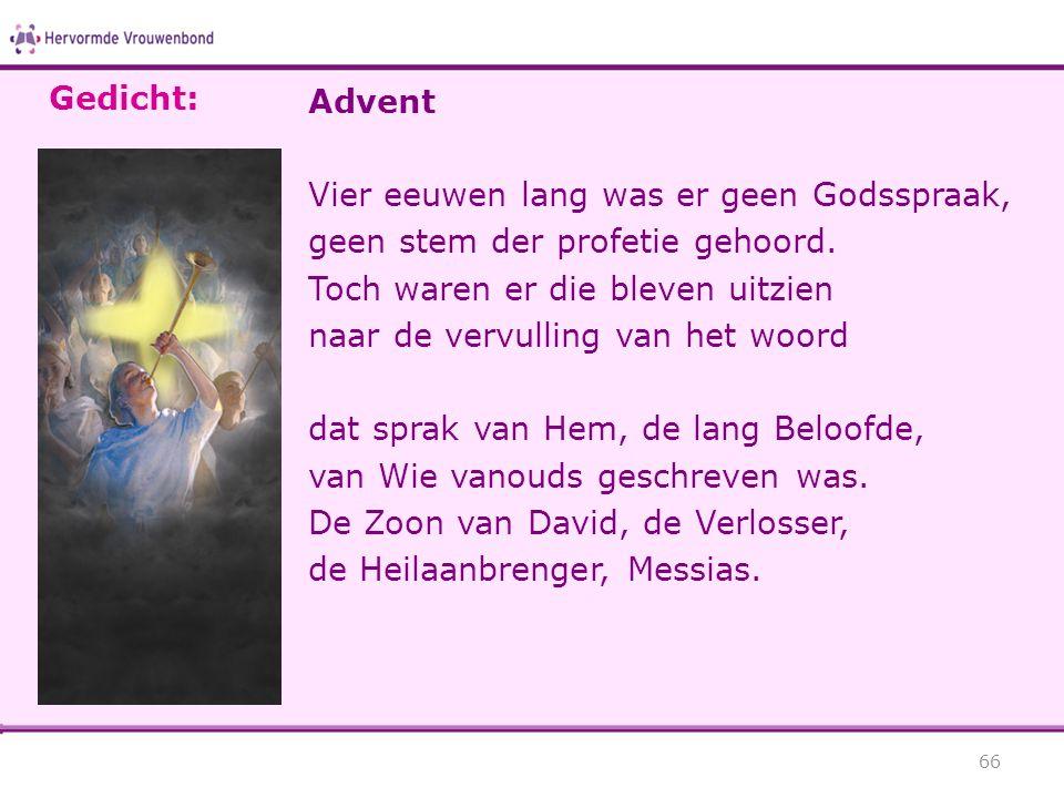 Gedicht: Advent. Vier eeuwen lang was er geen Godsspraak, geen stem der profetie gehoord. Toch waren er die bleven uitzien.