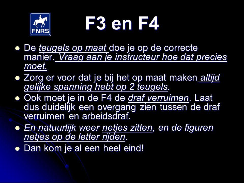 F3 en F4 De teugels op maat doe je op de correcte manier. Vraag aan je instructeur hoe dat precies moet.