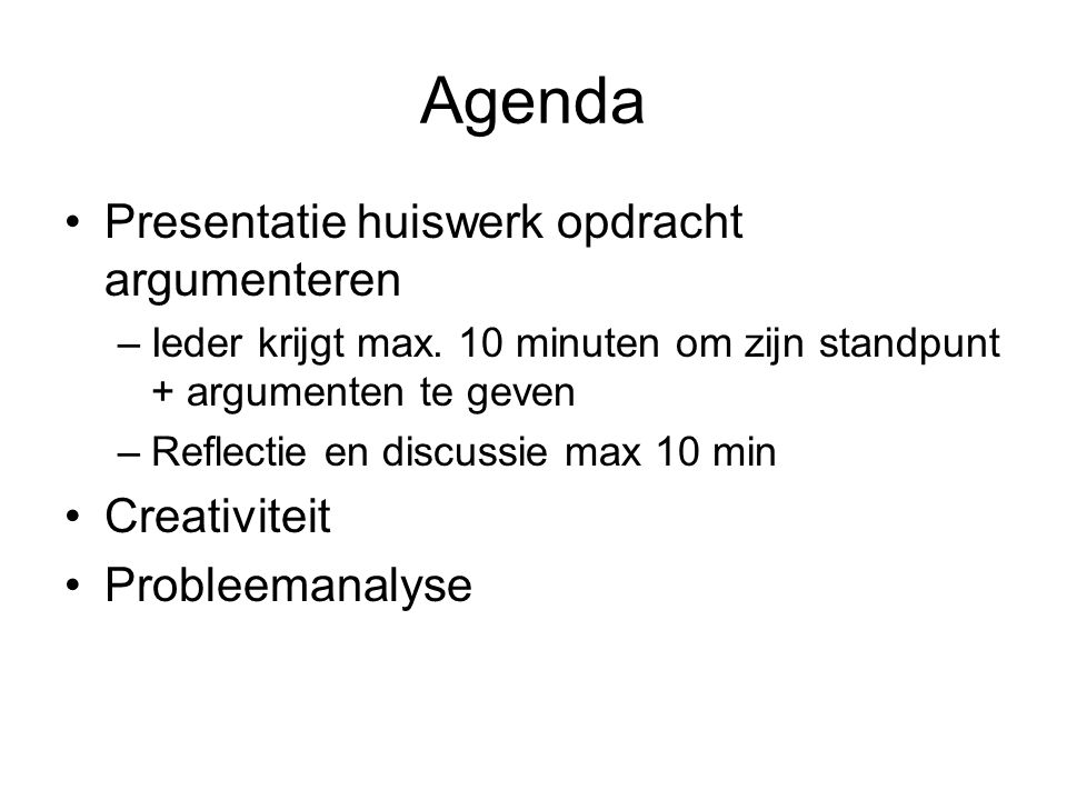 Agenda Presentatie huiswerk opdracht argumenteren Creativiteit