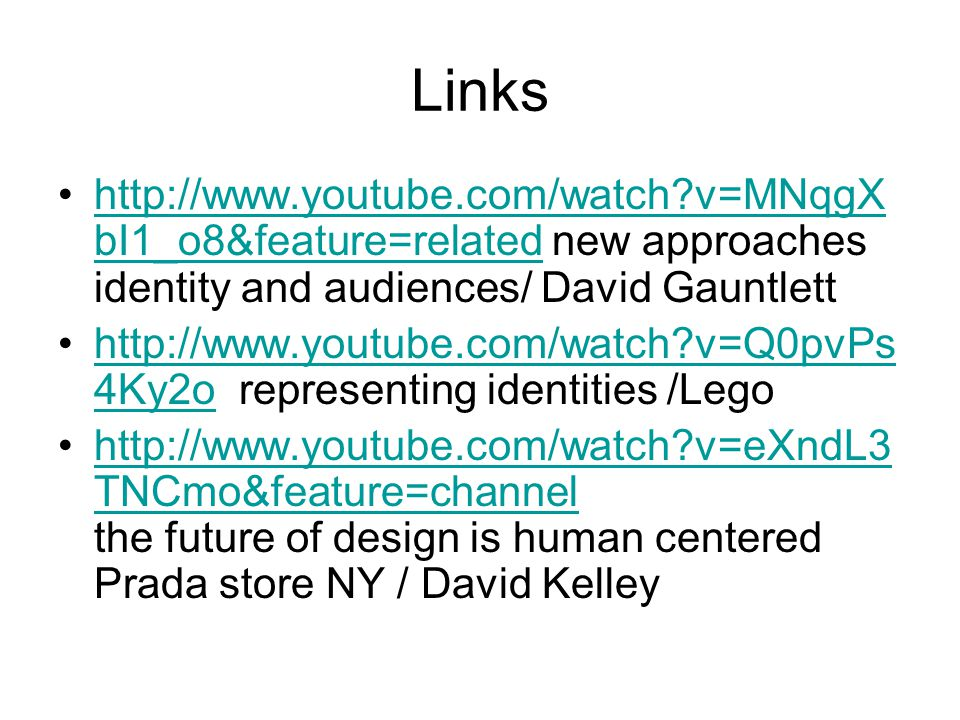 Links   v=MNqgXbI1_o8&feature=related new approaches identity and audiences/ David Gauntlett.