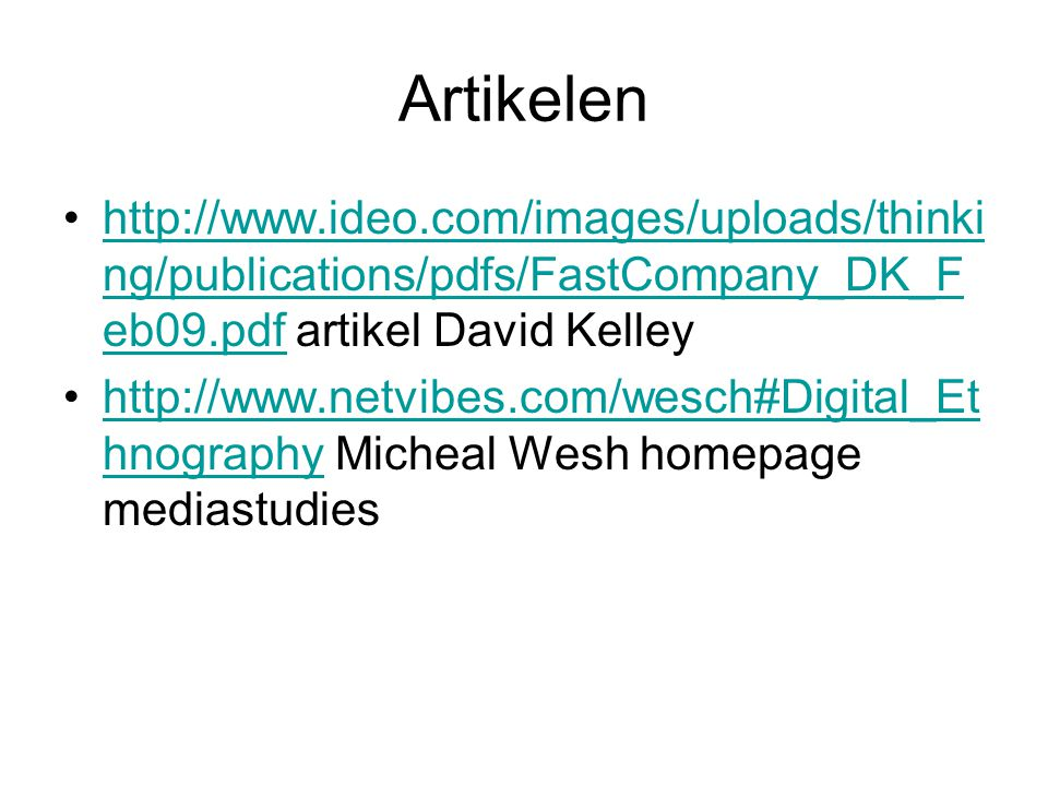 Artikelen http://www.ideo.com/images/uploads/thinking/publications/pdfs/FastCompany_DK_Feb09.pdf artikel David Kelley.