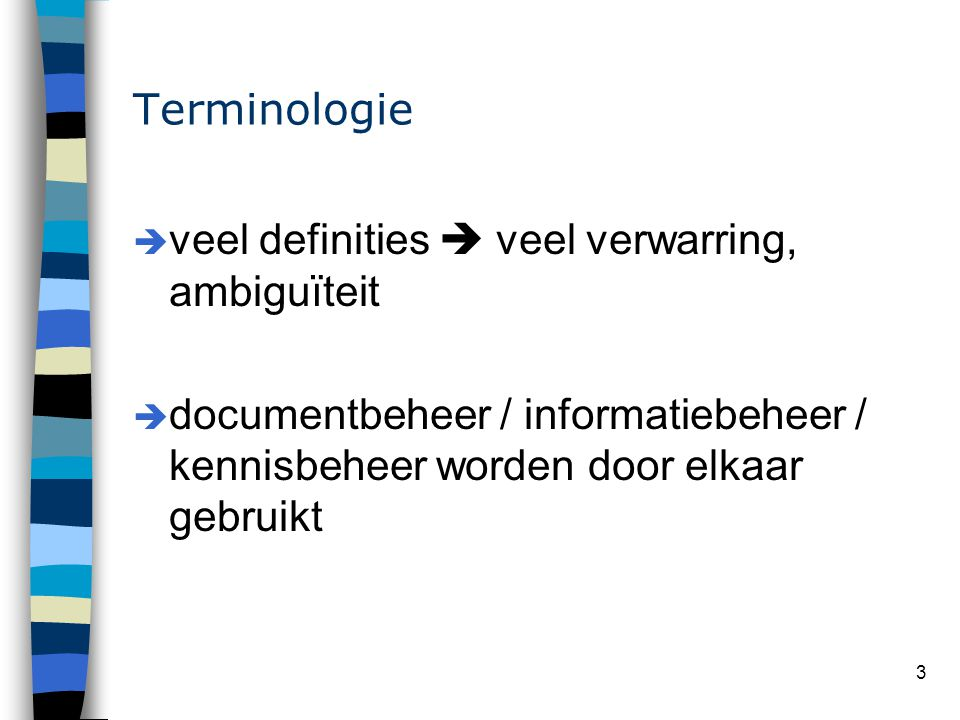 Terminologie veel definities  veel verwarring, ambiguïteit.