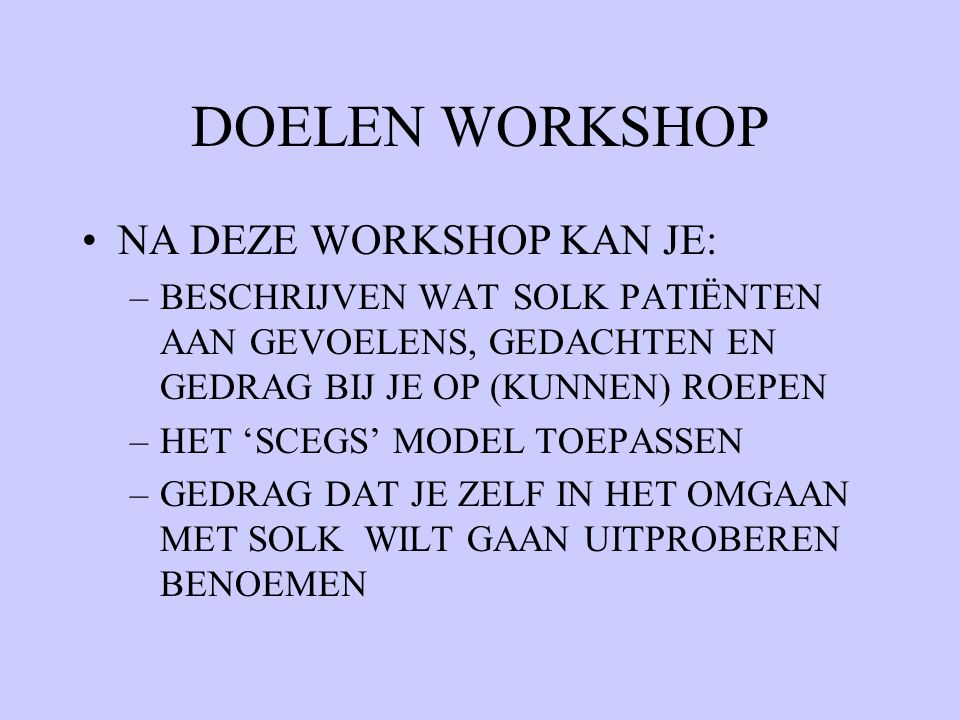 DOELEN WORKSHOP NA DEZE WORKSHOP KAN JE: