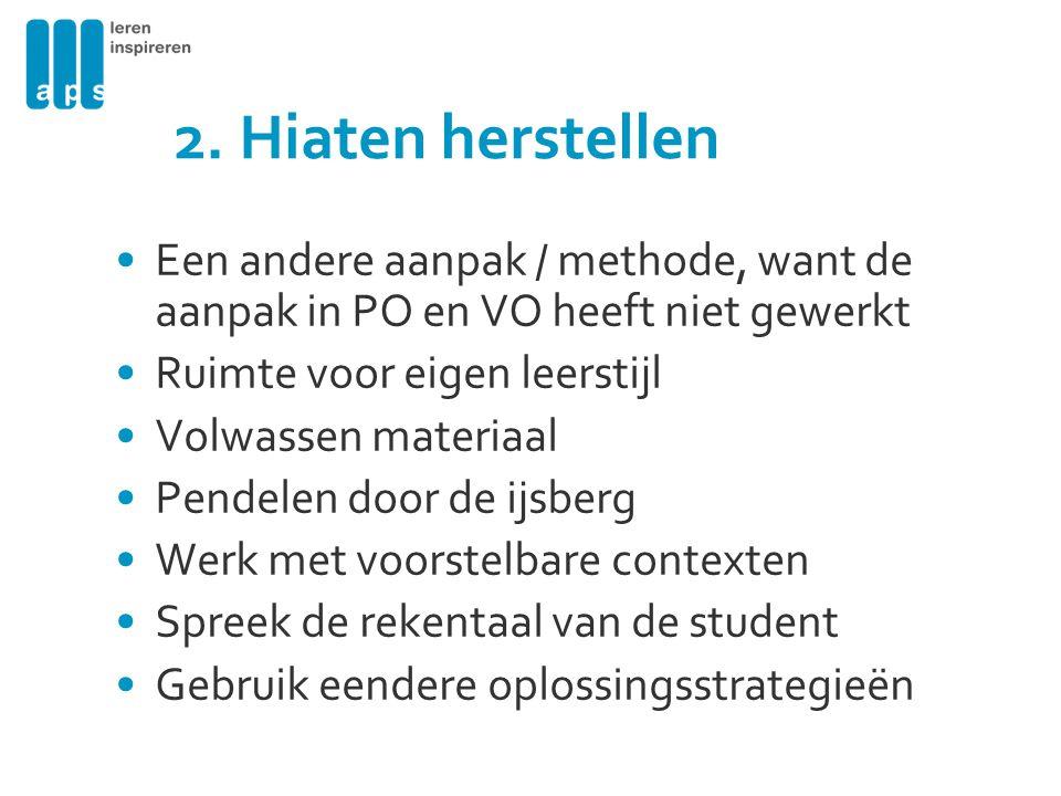 2. Hiaten herstellen Een andere aanpak / methode, want de aanpak in PO en VO heeft niet gewerkt. Ruimte voor eigen leerstijl.