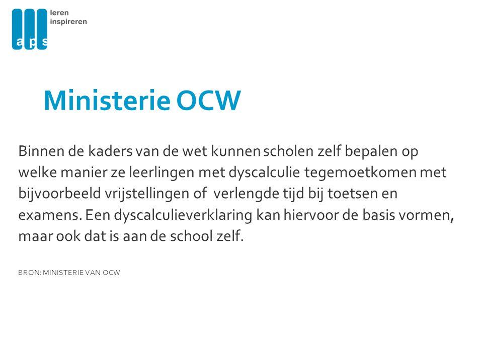 Ministerie OCW Binnen de kaders van de wet kunnen scholen zelf bepalen op. welke manier ze leerlingen met dyscalculie tegemoetkomen met.