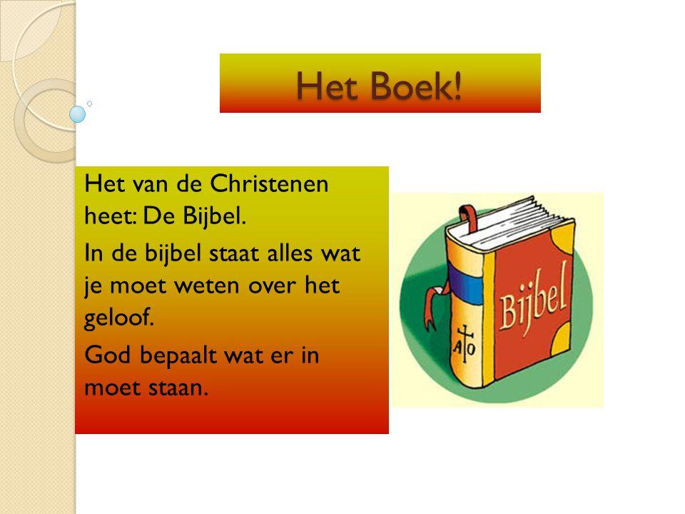 Het Boek! Het van de Christenen heet: De Bijbel.
