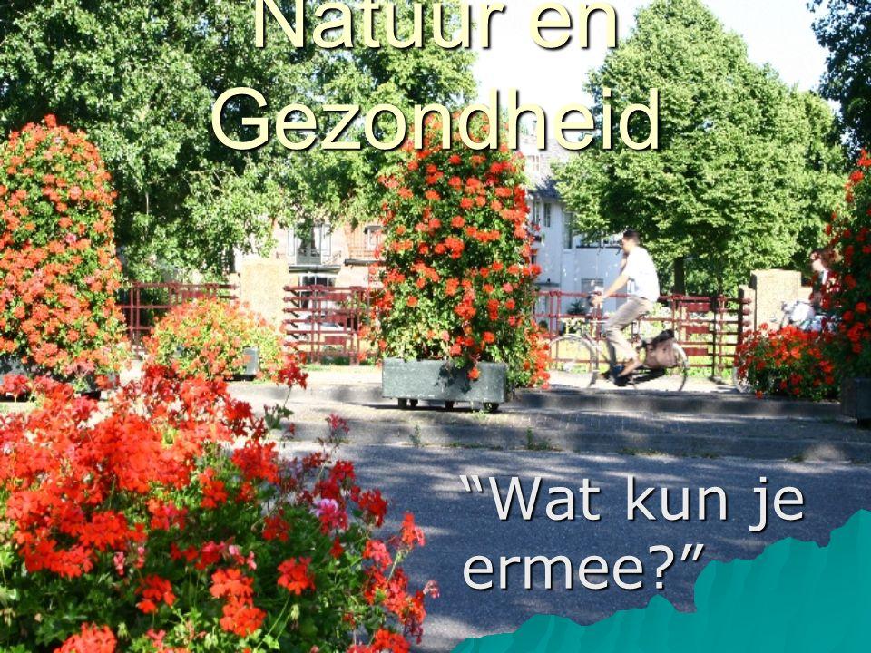 Natuur en Gezondheid Wat kun je ermee