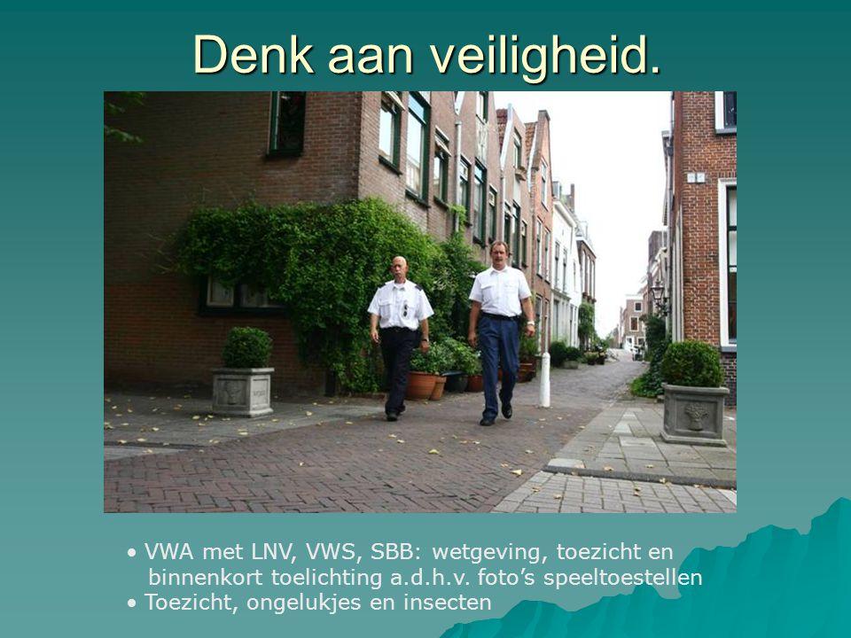 Denk aan veiligheid. VWA met LNV, VWS, SBB: wetgeving, toezicht en