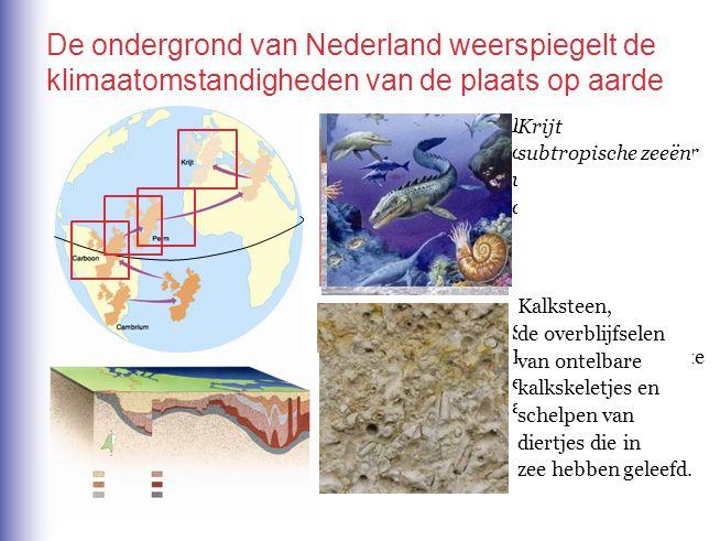 De ondergrond van Nederland weerspiegelt de klimaatomstandigheden van de plaats op aarde