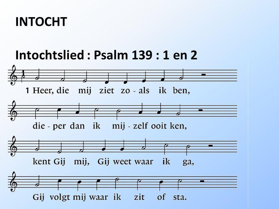 INTOCHT Intochtslied : Psalm 139 : 1 en 2
