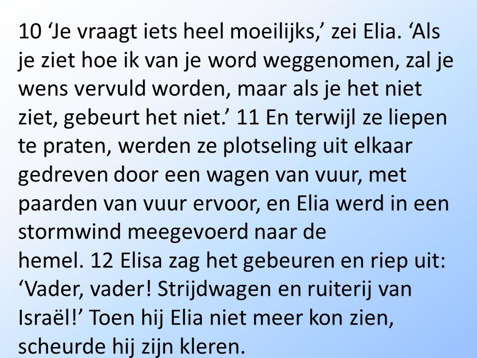 10 'Je vraagt iets heel moeilijks,' zei Elia